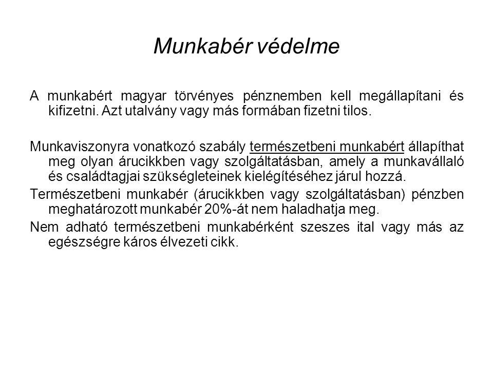 Munkabér védelme A munkabért magyar törvényes pénznemben kell megállapítani és kifizetni. Azt utalvány vagy más formában fizetni tilos. Munkaviszonyra