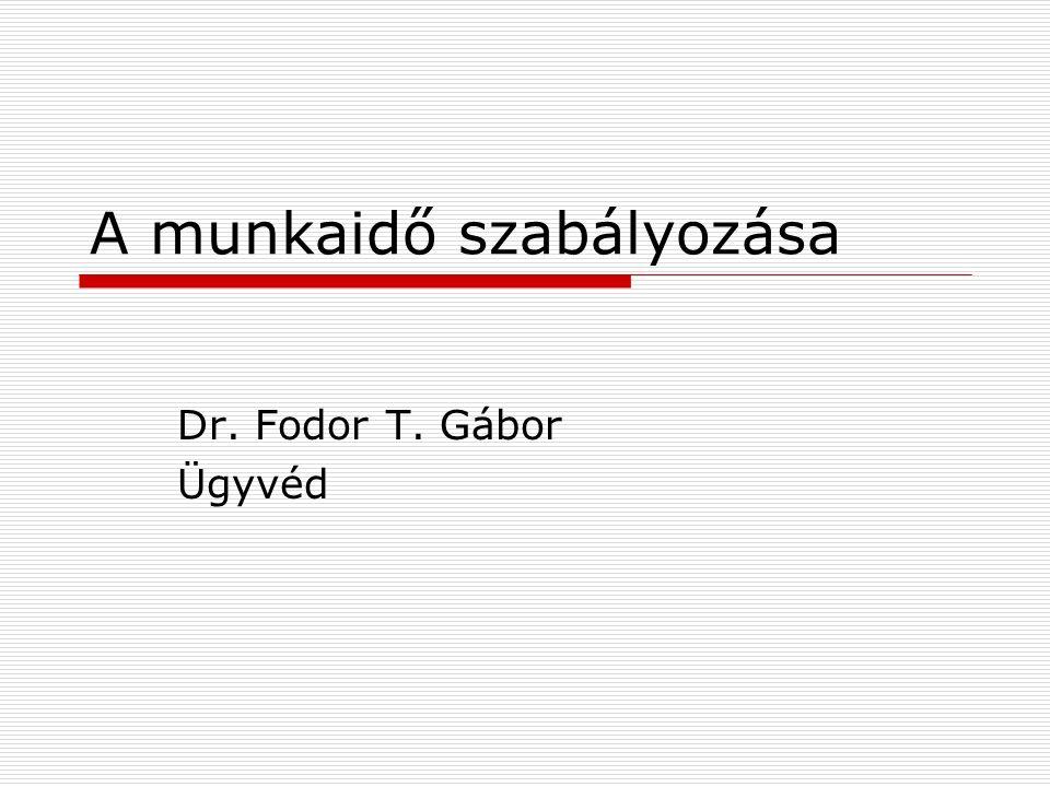 A munkaidő szabályozása Dr. Fodor T. Gábor Ügyvéd