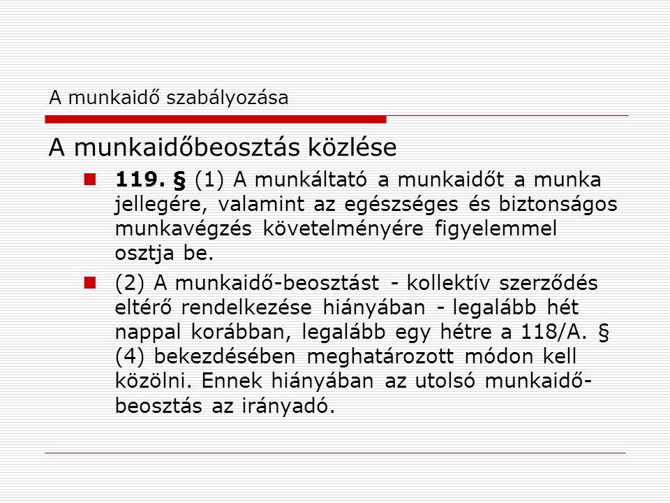 A munkaidő szabályozása A munkaidőbeosztás közlése 119.