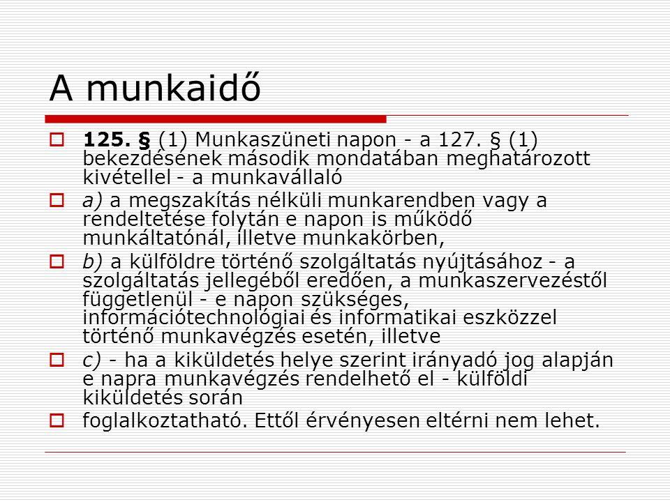 A munkaidő  125. § (1) Munkaszüneti napon - a 127.