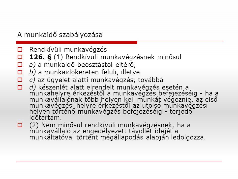 A munkaidő szabályozása  Rendkívüli munkavégzés  126.