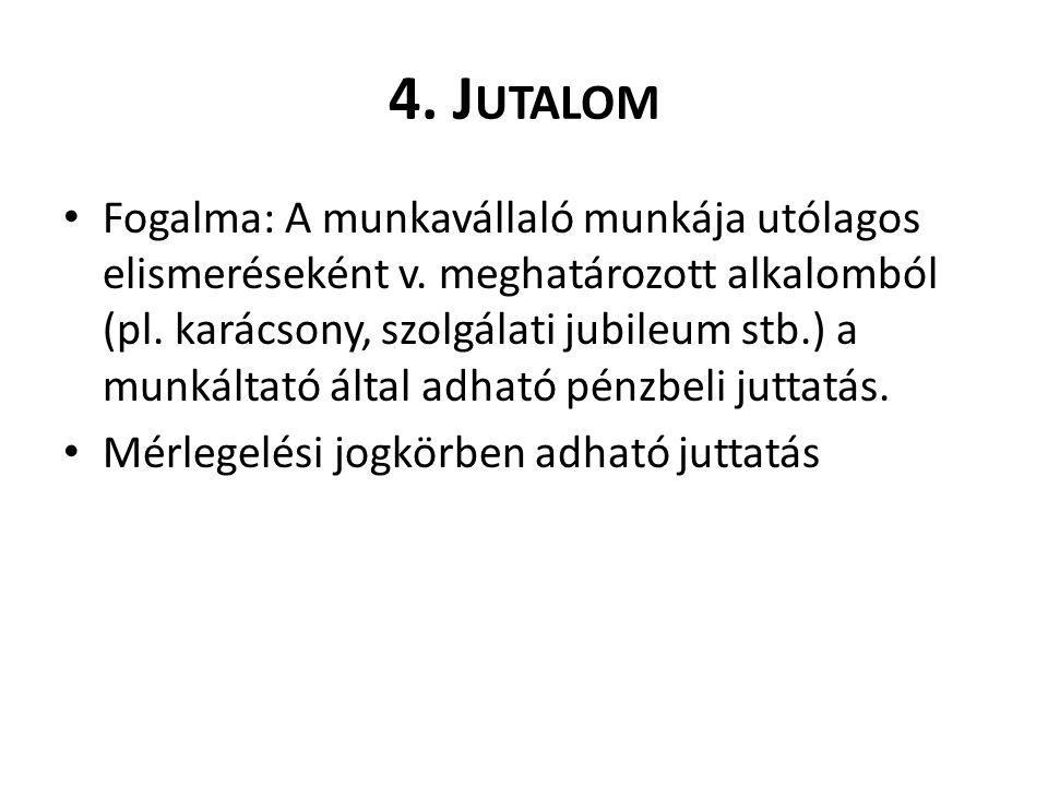 4. J UTALOM Fogalma: A munkavállaló munkája utólagos elismeréseként v.