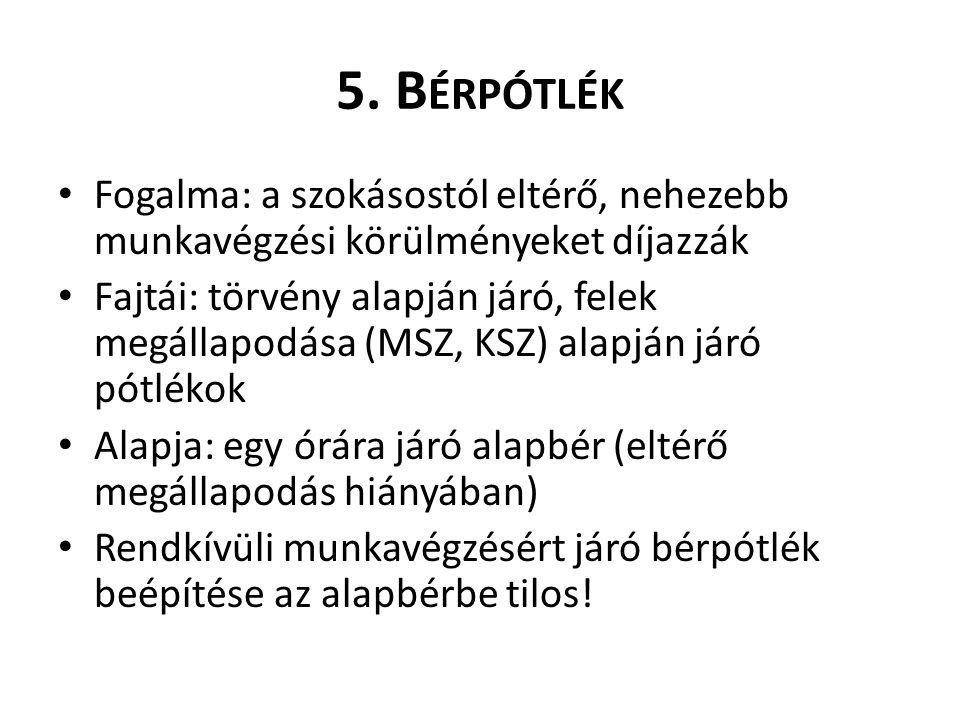 5. B ÉRPÓTLÉK Fogalma: a szokásostól eltérő, nehezebb munkavégzési körülményeket díjazzák Fajtái: törvény alapján járó, felek megállapodása (MSZ, KSZ)