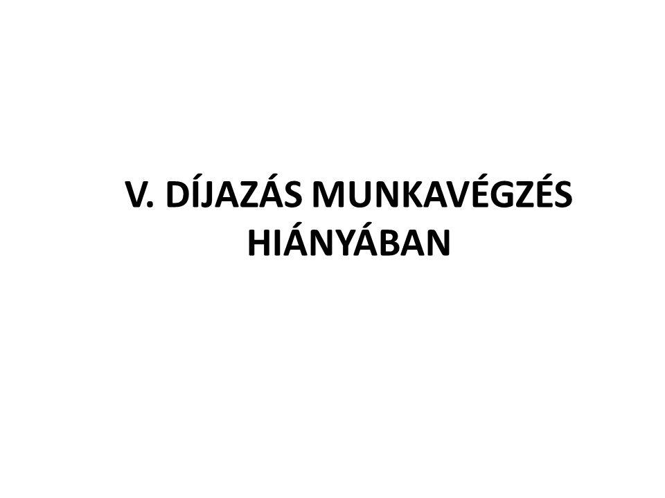 V. DÍJAZÁS MUNKAVÉGZÉS HIÁNYÁBAN