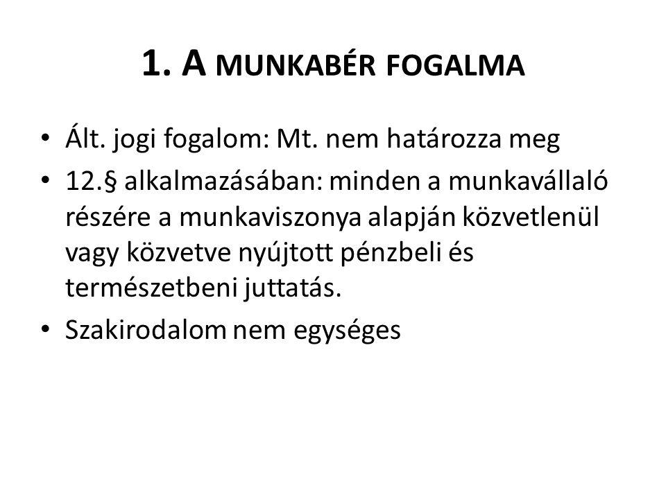 1. A MUNKABÉR FOGALMA Ált. jogi fogalom: Mt.