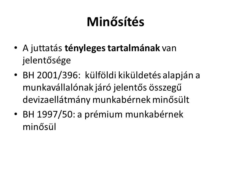 Minősítés A juttatás tényleges tartalmának van jelentősége BH 2001/396: külföldi kiküldetés alapján a munkavállalónak járó jelentős összegű devizaellátmány munkabérnek minősült BH 1997/50: a prémium munkabérnek minősül