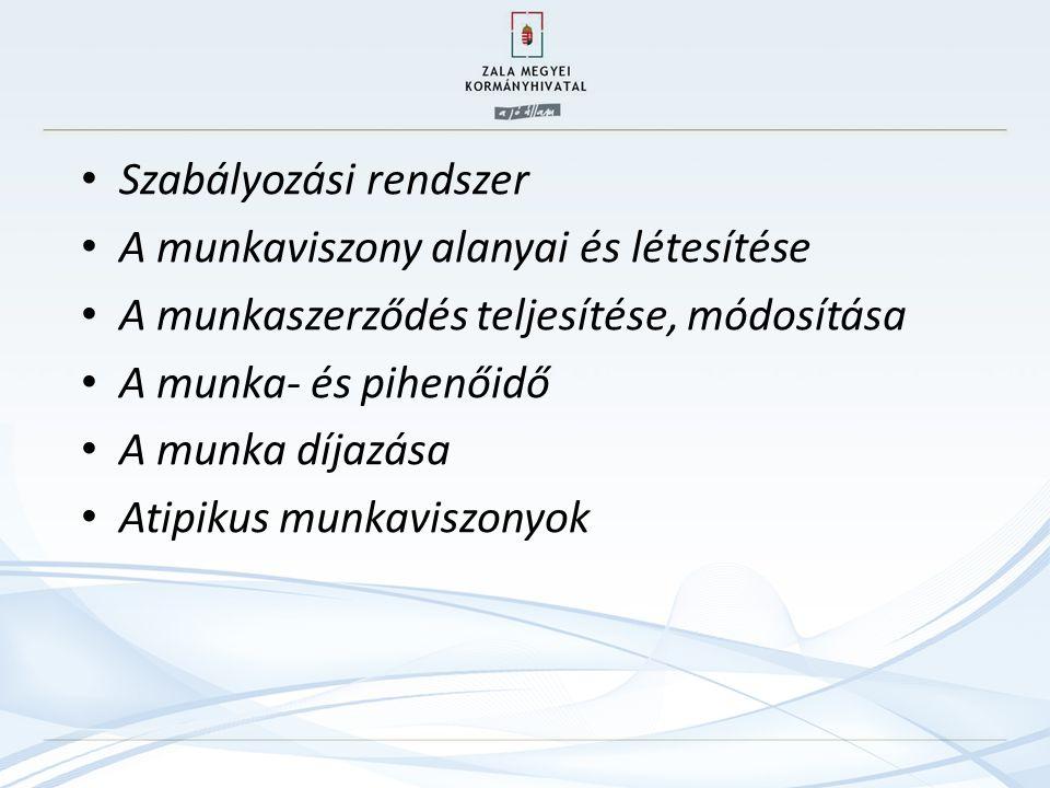 Szabályozási rendszer A munkaviszony alanyai és létesítése A munkaszerződés teljesítése, módosítása A munka- és pihenőidő A munka díjazása Atipikus mu