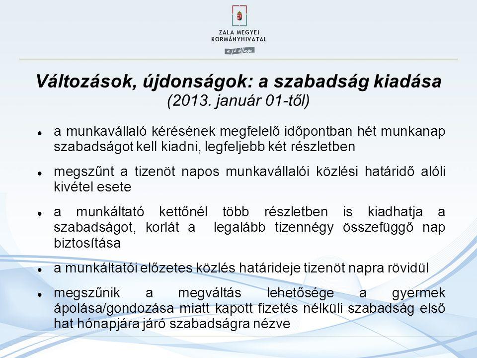 Változások, újdonságok: a szabadság kiadása (2013. január 01-től) a munkavállaló kérésének megfelelő időpontban hét munkanap szabadságot kell kiadni,