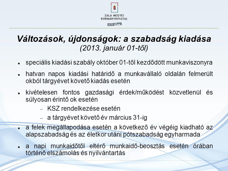 Változások, újdonságok: a szabadság kiadása (2013. január 01-től) speciális kiadási szabály október 01-től kezdődött munkaviszonyra hatvan napos kiadá