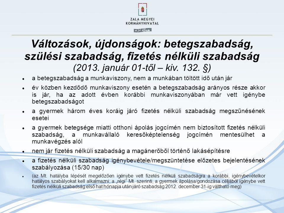 Változások, újdonságok: betegszabadság, szülési szabadság, fizetés nélküli szabadság (2013. január 01-től – kiv. 132. §) a betegszabadság a munkaviszo