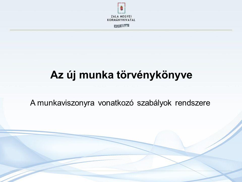 Az új munka törvénykönyve A munkaviszonyra vonatkozó szabályok rendszere