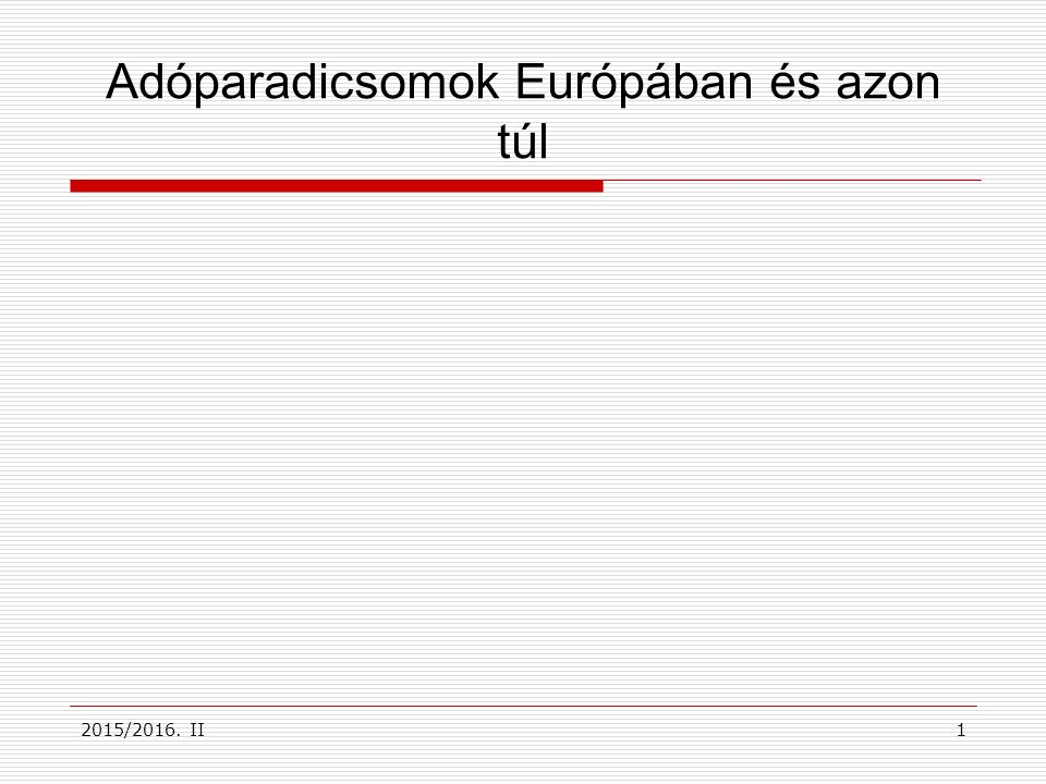 2015/2016. II1 Adóparadicsomok Európában és azon túl