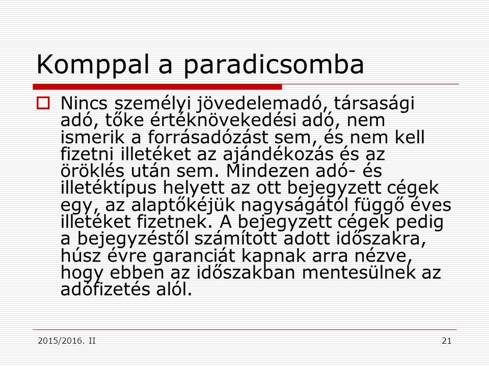 2015/2016. II Komppal a paradicsomba  Nincs személyi jövedelemadó, társasági adó, tőke értéknövekedési adó, nem ismerik a forrásadózást sem, és nem k