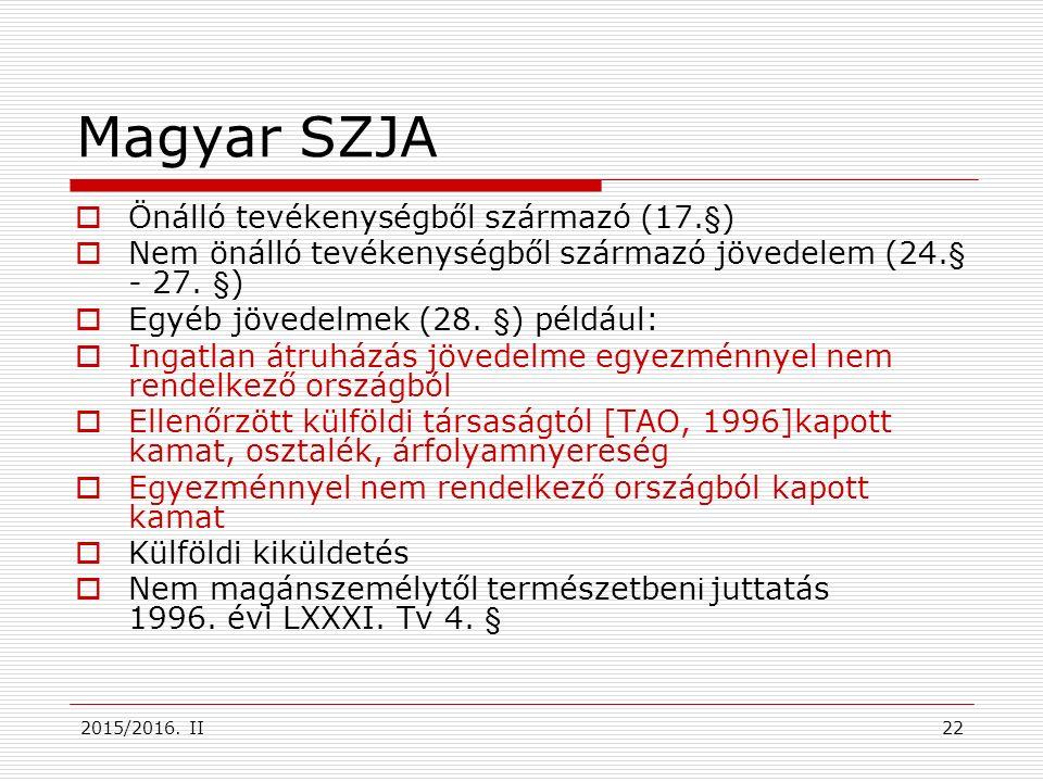 2015/2016. II Magyar SZJA  Önálló tevékenységből származó (17.§)  Nem önálló tevékenységből származó jövedelem (24.§ - 27. §)  Egyéb jövedelmek (28