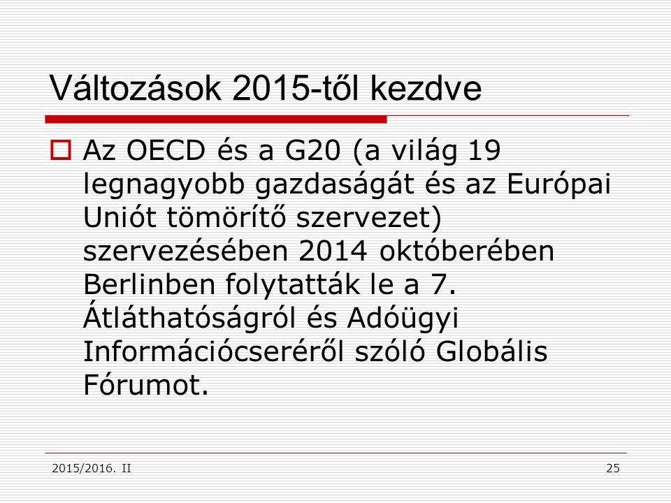 Változások 2015-től kezdve  Az OECD és a G20 (a világ 19 legnagyobb gazdaságát és az Európai Uniót tömörítő szervezet) szervezésében 2014 októberében Berlinben folytatták le a 7.