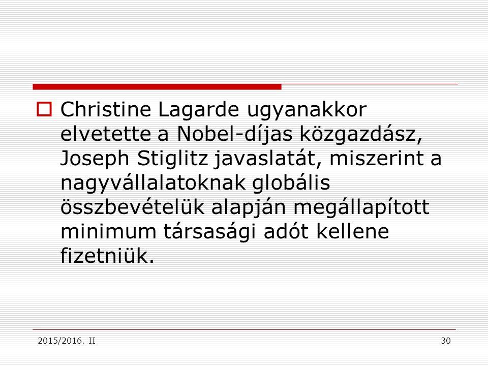 Christine Lagarde ugyanakkor elvetette a Nobel-díjas közgazdász, Joseph Stiglitz javaslatát, miszerint a nagyvállalatoknak globális összbevételük alapján megállapított minimum társasági adót kellene fizetniük.