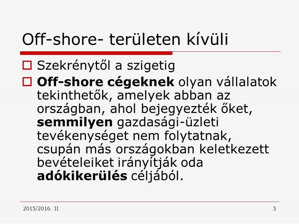 2015/2016. II Off-shore- területen kívüli  Szekrénytől a szigetig  Off-shore cégeknek olyan vállalatok tekinthetők, amelyek abban az országban, ahol