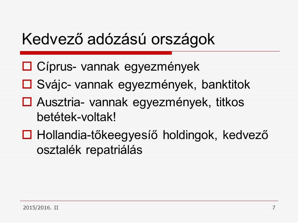 2015/2016. II Kedvező adózású országok  Cíprus- vannak egyezmények  Svájc- vannak egyezmények, banktitok  Ausztria- vannak egyezmények, titkos beté