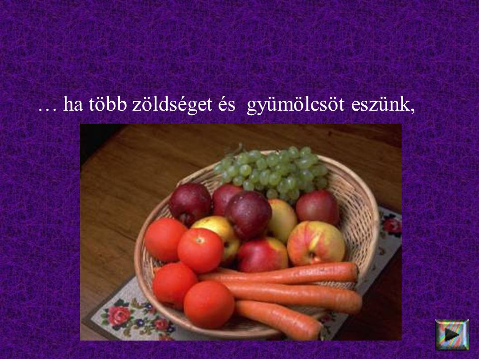 … ha több zöldséget és gyümölcsöt eszünk,