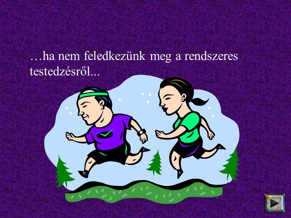 …ha nem feledkezünk meg a rendszeres testedzésről...