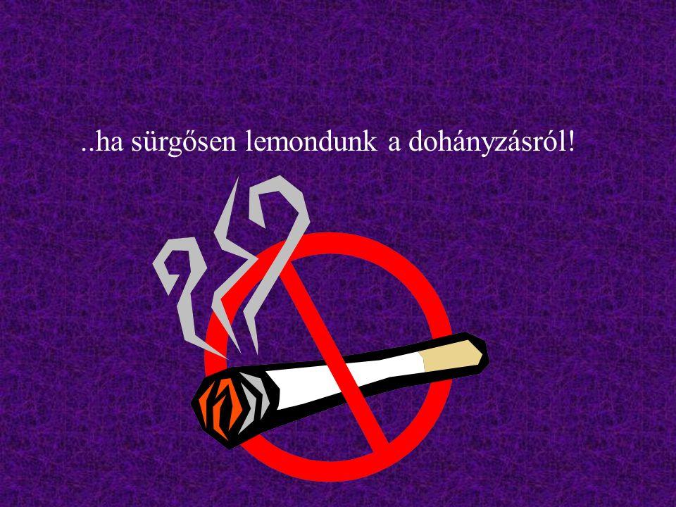 ..ha sürgősen lemondunk a dohányzásról!