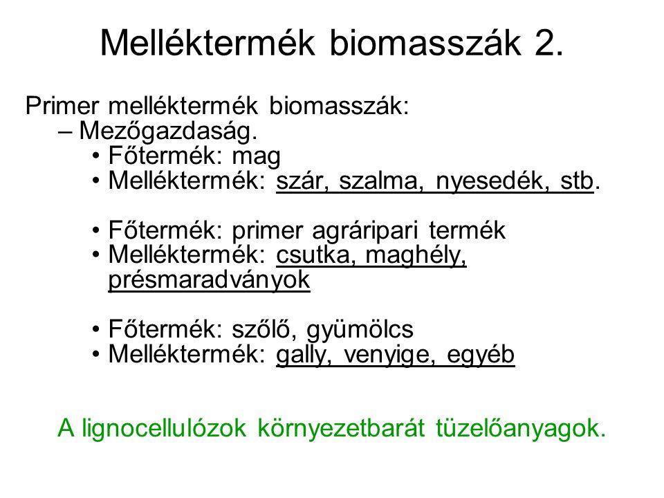 Melléktermék biomasszák 2. Primer melléktermék biomasszák: –Mezőgazdaság.