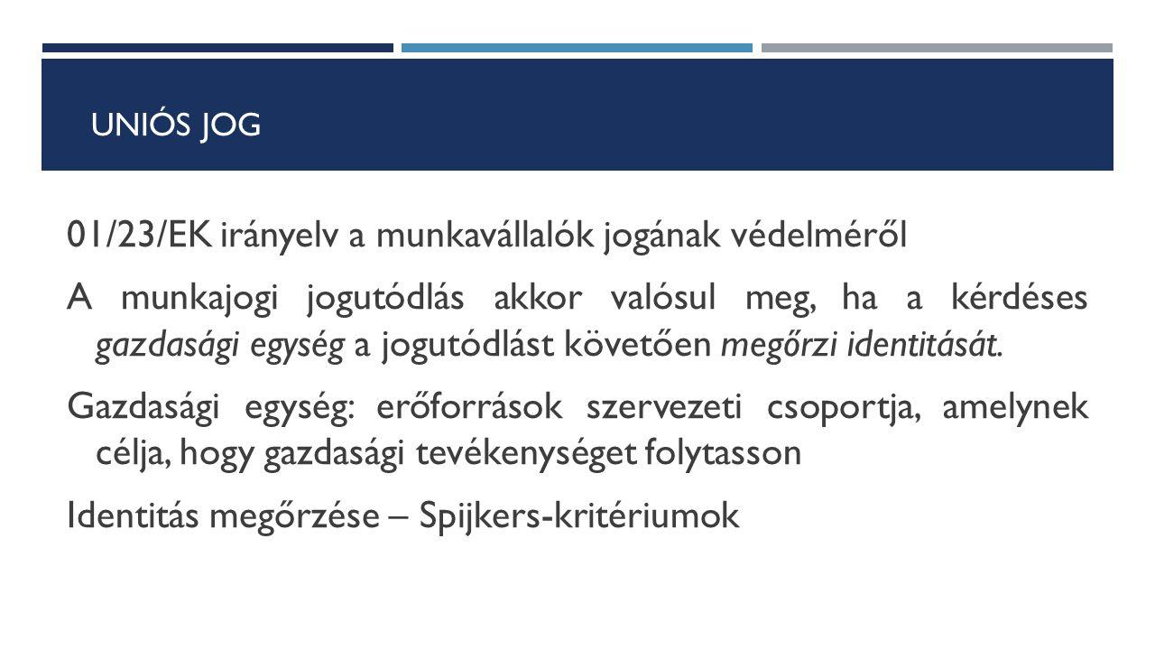 UNIÓS JOG 01/23/EK irányelv a munkavállalók jogának védelméről A munkajogi jogutódlás akkor valósul meg, ha a kérdéses gazdasági egység a jogutódlást