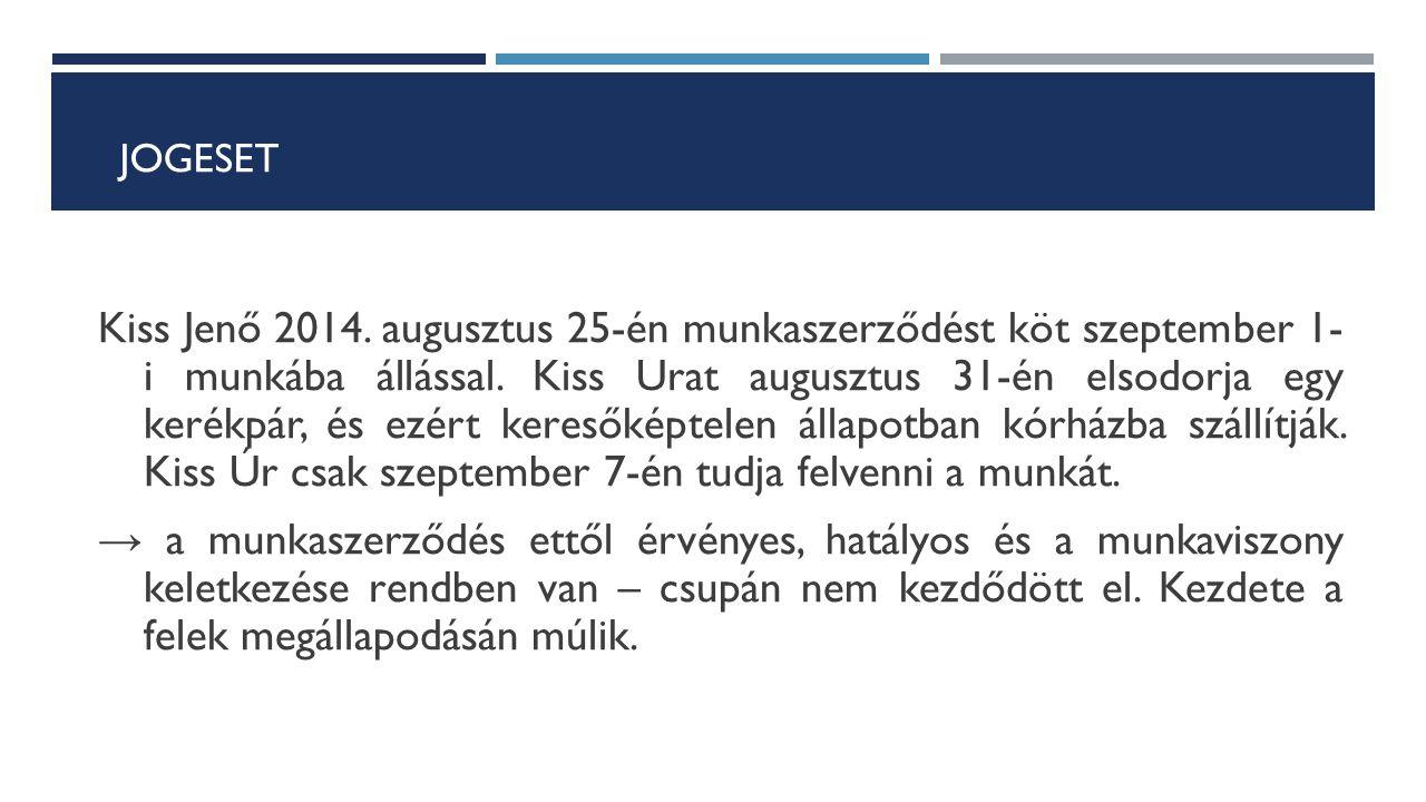 JOGESET Kiss Jenő 2014. augusztus 25-én munkaszerződést köt szeptember 1- i munkába állással. Kiss Urat augusztus 31-én elsodorja egy kerékpár, és ezé