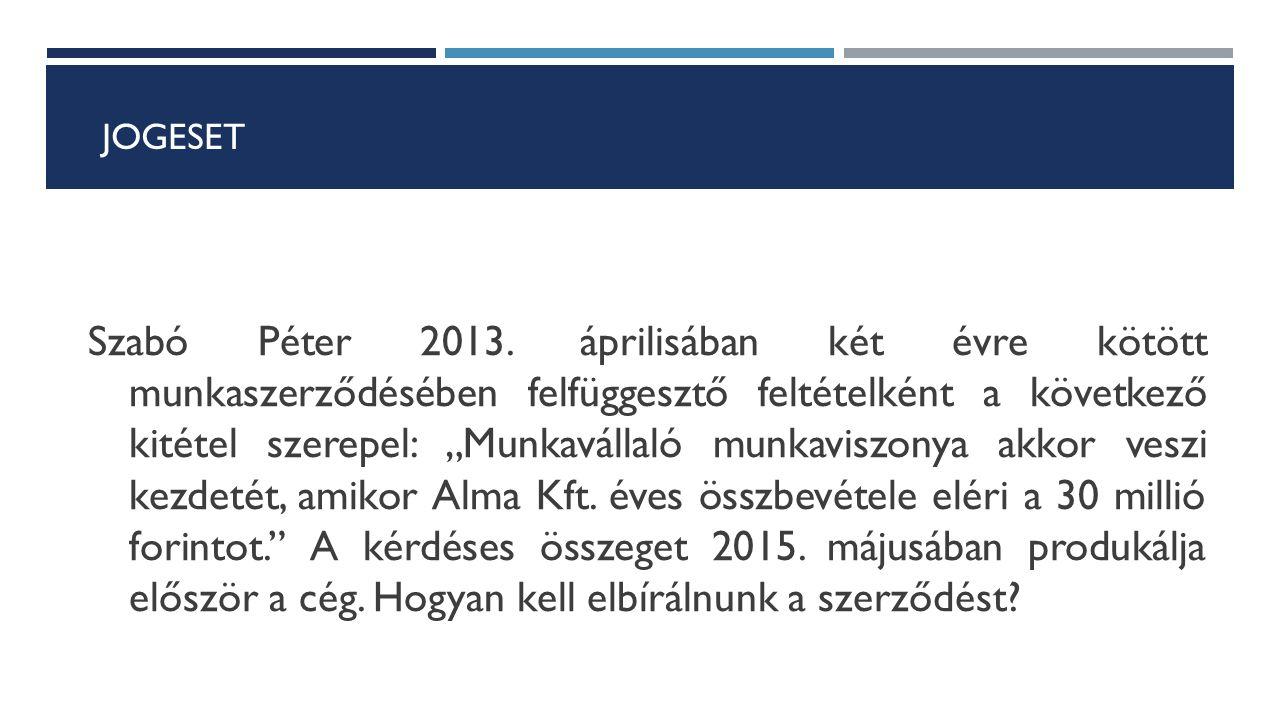 """JOGESET Szabó Péter 2013. áprilisában két évre kötött munkaszerződésében felfüggesztő feltételként a következő kitétel szerepel: """"Munkavállaló munkavi"""