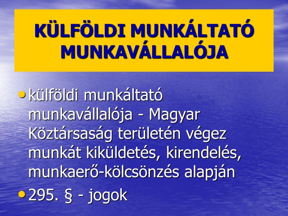KÜLFÖLDI MUNKÁLTATÓ MUNKAVÁLLALÓJA külföldi munkáltató munkavállalója - Magyar Köztársaság területén végez munkát kiküldetés, kirendelés, munkaerő-köl