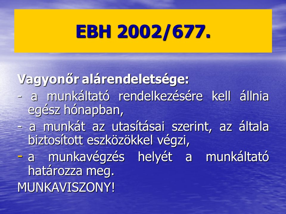 EBH 2002/677. Vagyonőr alárendeletsége: - a munkáltató rendelkezésére kell állnia egész hónapban, - a munkát az utasításai szerint, az általa biztosít