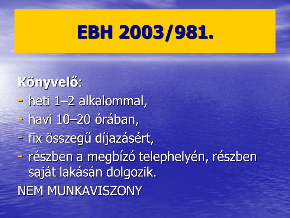 EBH 2003/981. Könyvelő: - heti 1–2 alkalommal, - havi 10–20 órában, - fix összegű díjazásért, - részben a megbízó telephelyén, részben saját lakásán d