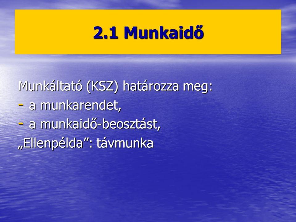 """2.1 Munkaidő Munkáltató (KSZ) határozza meg: - a munkarendet, - a munkaidő-beosztást, """"Ellenpélda"""": távmunka"""