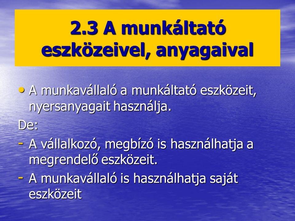 2.3 A munkáltató eszközeivel, anyagaival A munkavállaló a munkáltató eszközeit, nyersanyagait használja. A munkavállaló a munkáltató eszközeit, nyersa