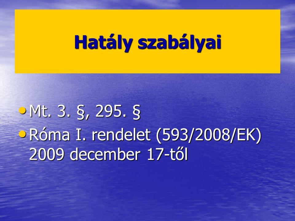 Hatály szabályai Mt. 3. §, 295. § Mt. 3. §, 295. § Róma I. rendelet (593/2008/EK) 2009 december 17-től Róma I. rendelet (593/2008/EK) 2009 december 17