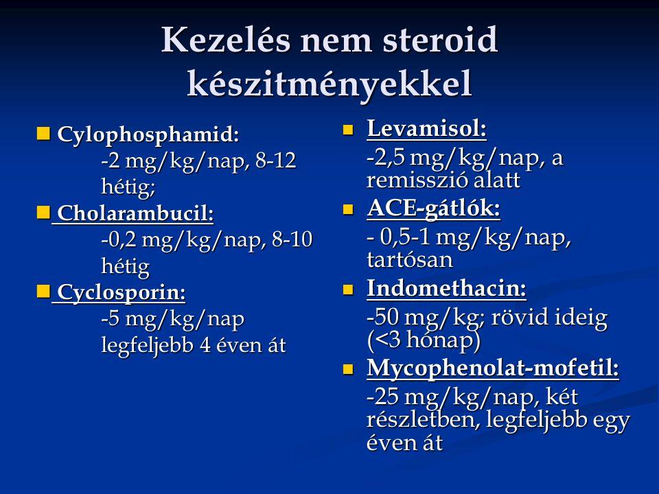 Kezelés nem steroid készitményekkel Levamisol: -2,5 mg/kg/nap, a remisszió alatt ACE-gátlók: - 0,5-1 mg/kg/nap, tartósan Indomethacin: -50 mg/kg; rövi