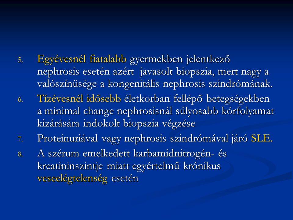 5. Egyévesnél fiatalabb gyermekben jelentkező nephrosis esetén azért javasolt biopszia, mert nagy a valószínüsége a kongenitális nephrosis szindrómána