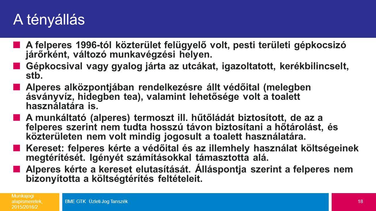 A tényállás A felperes 1996-tól közterület felügyelő volt, pesti területi gépkocsizó járőrként, változó munkavégzési helyen.