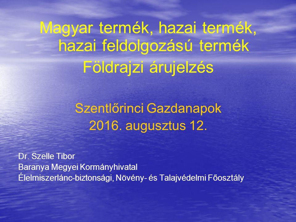Magyar termék, hazai termék, hazai feldolgozású termék Földrajzi árujelzés Szentlőrinci Gazdanapok 2016.