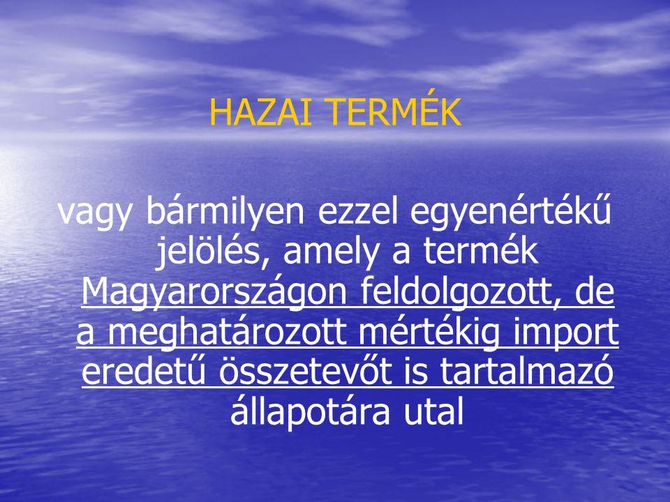 HAZAI TERMÉK vagy bármilyen ezzel egyenértékű jelölés, amely a termék Magyarországon feldolgozott, de a meghatározott mértékig import eredetű összetevőt is tartalmazó állapotára utal