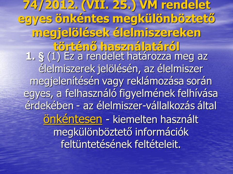 74/2012. (VII. 25.) VM rendelet egyes önkéntes megkülönböztető megjelölések élelmiszereken történő használatáról 1. § (1) Ez a rendelet határozza meg