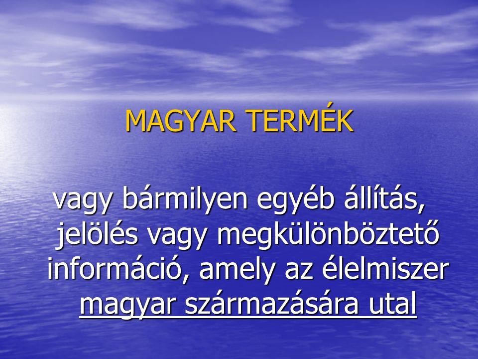 MAGYAR TERMÉK vagy bármilyen egyéb állítás, jelölés vagy megkülönböztető információ, amely az élelmiszer magyar származására utal