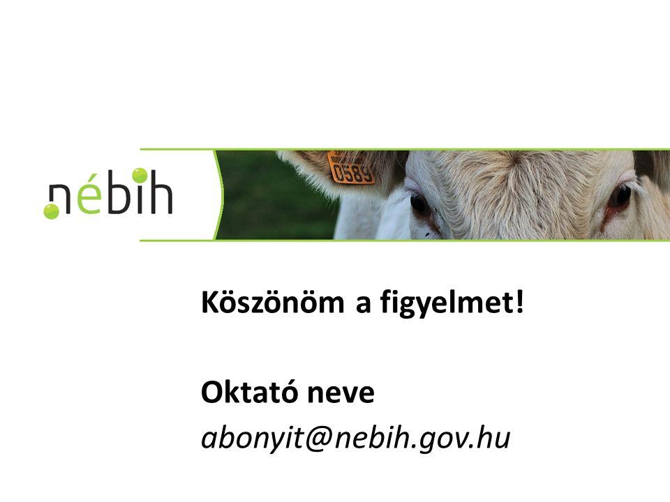 Köszönöm a figyelmet! Oktató neve abonyit@nebih.gov.hu