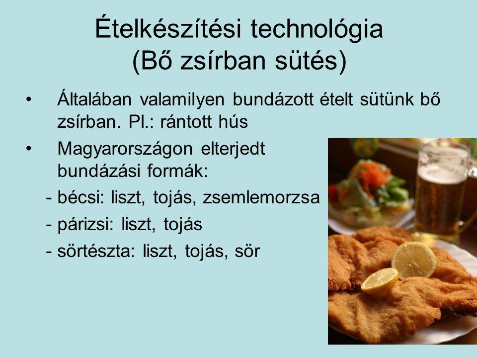 Ételkészítési technológia (Bő zsírban sütés) Általában valamilyen bundázott ételt sütünk bő zsírban.