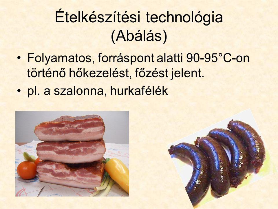 Ételkészítési technológia (Abálás) Folyamatos, forráspont alatti 90-95°C-on történő hőkezelést, főzést jelent.