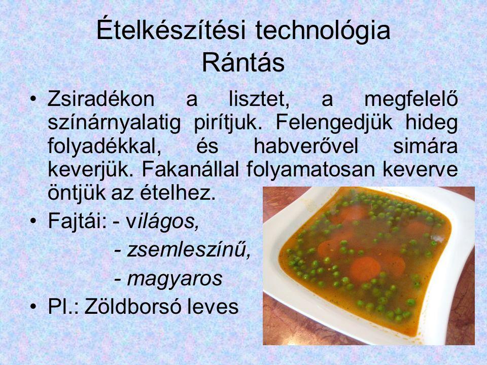 Ételkészítési technológia Rántás Zsiradékon a lisztet, a megfelelő színárnyalatig pirítjuk.