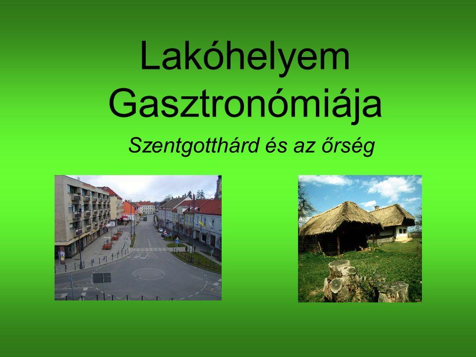 Lakóhelyem Gasztronómiája Szentgotthárd és az őrség