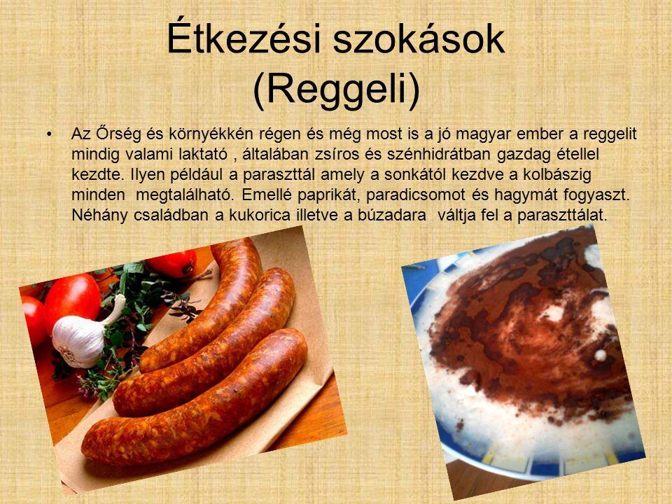 Étkezési szokások (Reggeli) Az Őrség és környékkén régen és még most is a jó magyar ember a reggelit mindig valami laktató, általában zsíros és szénhidrátban gazdag étellel kezdte.