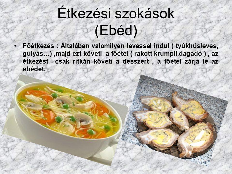 Étkezési szokások (Ebéd) Főétkezés : Általában valamilyen levessel indul ( tyúkhúsleves, gulyás…),majd ezt követi a főétel ( rakott krumpli,dagadó ), az étkezést csak ritkán követi a desszert, a főétel zárja le az ebédet.
