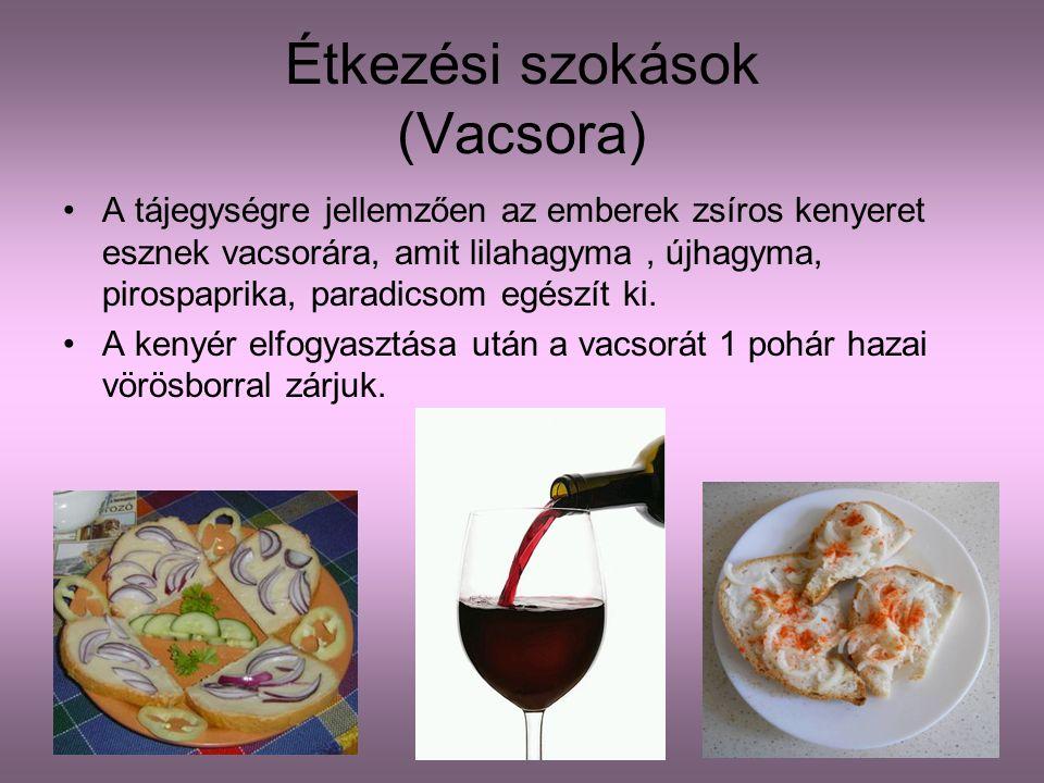 Étkezési szokások (Vacsora) A tájegységre jellemzően az emberek zsíros kenyeret esznek vacsorára, amit lilahagyma, újhagyma, pirospaprika, paradicsom egészít ki.